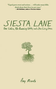 Siesta Lane - A Year Unplugged, or, The Good Intentions of Ten People, Two Cats, One Old Dog, Eight Acres, One Telephone, Three Cars, and Twenty Miles to the Nearest Town ebook by Amy Minato