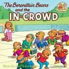 The Berenstain Bears and the In-Crowd ebook by Stan Berenstain, Jan Berenstain