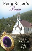 For a Sisters Love ebook by Paty Jager, Lauri Robinson