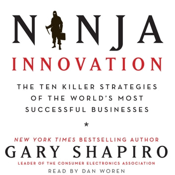 Ninja Innovation - The Ten Killer Strategies of the World's Most Successful Businesses audiobook by Gary Shapiro
