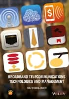 Broadband Telecommunications Technologies and Management ebook by Riaz Esmailzadeh
