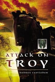 The Attack on Troy ebook by Rodney Castleden