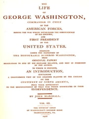 The Life of George Washington, Vol. 3 (of 5) [Illustrated] - The Life of George Washington, Commander in Chief of the American Forces, During the War Which Established the Independence of His Country, and First President of the United States. ebook by Bushrod Washington,John Marshall, Introduction