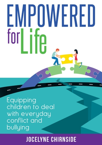 Empowered for Life - Equipping Children to Deal With Everyday Conflict and Bullying ebook by Jocelyne Chirnside