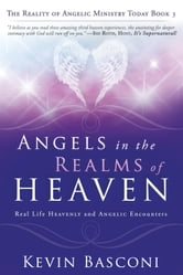Angels in the Realms of Heaven: The Reality of Angelic Ministry Today ebook by Kevin Basconi