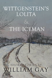 Wittgenstein's Lolita and the Iceman ebook by William Gay