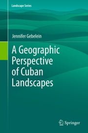 A Geographic Perspective of Cuban Landscapes ebook by Jennifer Gebelein