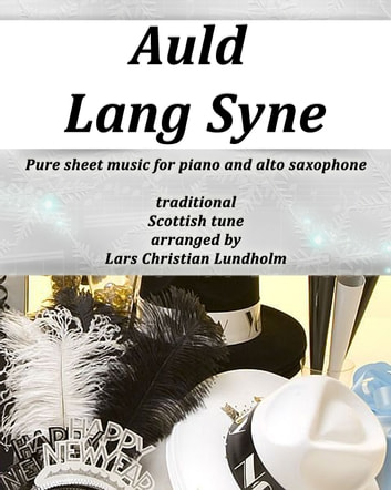 Auld Lang Syne Pure sheet music for piano and alto saxophone, traditional Scottish tune arranged by Lars Christian Lundholm ebook by Pure Sheet Music
