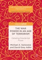 The War Power in an Age of Terrorism ebook by Michael A. Genovese,David Gray Adler