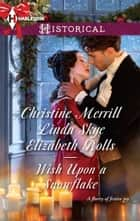 Wish Upon a Snowflake - A Holiday Regency Historical Romance ebook by Christine Merrill, Linda Skye, Elizabeth Rolls
