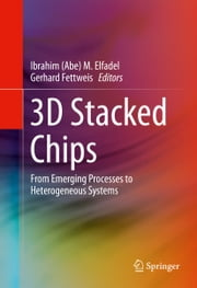 3D Stacked Chips - From Emerging Processes to Heterogeneous Systems ebook by Ibrahim (Abe) M. Elfadel,Gerhard Fettweis