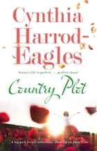 Country Plot ebook by Cynthia Harrod-Eagles