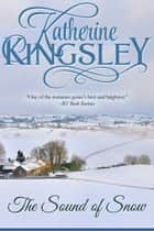 The Sound of Snow ebook by Katherine Kingsley