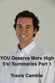 YOU Deserve More High 5's! Summaries Part 1 ebook by Travis Cambre