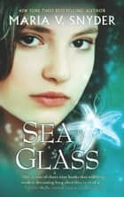 Sea Glass ebook by Maria V. Snyder