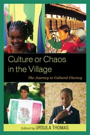 Culture or Chaos in the Village - The Journey to Cultural Fluency ebook by Ursula Thomas,Karen Harris,Hema Ramanathan,Janet Strickland,Noelle Witherspoon Arnold