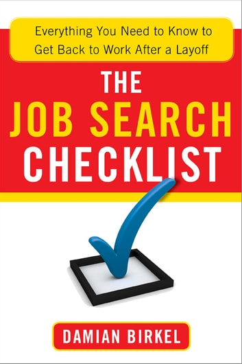 The Job Search Checklist - Everything You Need to Know to Get Back to Work After a Layoff ebook by Damian Birkel