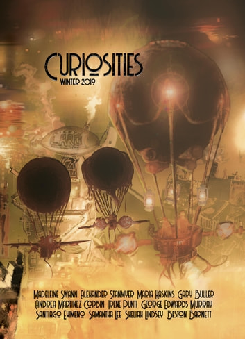 Curiosities #5 Winter 2019 ebook by Various Authors,Madeleine Swann,George Edwards Murray,Santiago Eximeno,Beston Barnett,Maria Haskins,Gary Buller,Irene Punti,Alexander Stanmyer,Sheliah Lindsey,Andrea Martinez Corbin,Samantha Lee