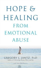 Hope and Healing from Emotional Abuse ebook by Gregory L. Ph.D. Jantz,Ann McMurray
