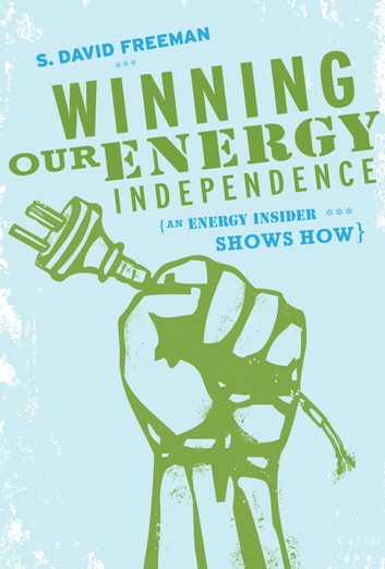 Winning Our Energy Independence ebook by David Freeman