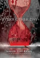 Every Other Day ebook by Jennifer Lynn Barnes