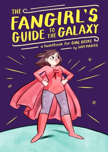 The Fangirl's Guide to the Galaxy - A Handbook for Girl Geeks ebook by Sam Maggs