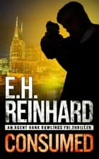 Consumed - An Agent Hank Rawlings FBI Thriller, Book 2 ebook de E.H. Reinhard