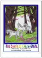 The Storie Of Faerie Glade ebook by Andrew Weaver