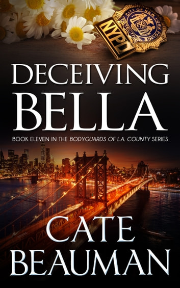Deceiving Bella (Book Eleven In The Bodyguards Of L.A. County Series) ebook by Cate Beauman