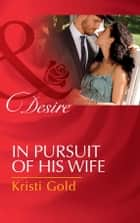 In Pursuit Of His Wife (Mills & Boon Desire) (Texas Cattleman's Club: Lies and Lullabies, Book 7) 電子書 by Kristi Gold