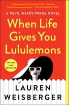 When Life Gives You Lululemons ebook by Lauren Weisberger