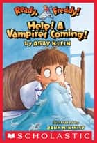 Ready, Freddy! #6: Help! A Vampire's Coming! ebook by Abby Klein, John Mckinley