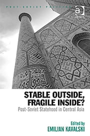 Stable Outside, Fragile Inside? - Post-Soviet Statehood in Central Asia ebook by Assoc Prof Emilian Kavalski,Dr Neil Robinson