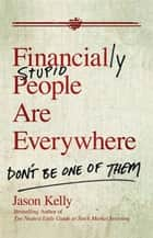 Financially Stupid People Are Everywhere ebook by Jason Kelly