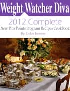 Weight Watchers Diva 2012 CompleteNew Points Plus Program Recipes Cookbook eBook by Jackie Jasmine