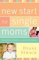 New Start for Single Moms Participant's Guide ebook by Diane Strack