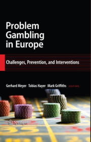 Problem Gambling in Europe - Challenges, Prevention, and Interventions ebook by Gerhard Meyer,Tobias Hayer,Mark Griffiths