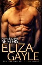 Alpha Bad Boy Shifters Boxed Set ebook by Eliza Gayle