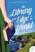 The Library at the Edge of the World - A Novel ebook by Felicity Hayes-McCoy