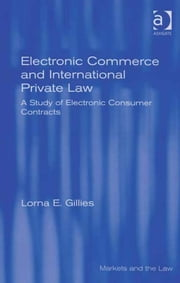 Electronic Commerce and International Private Law - A Study of Electronic Consumer Contracts ebook by Ms Lorna E Gillies,Professor Geraint Howells