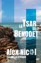 Le Tsar de Bénodet - Enquêtes en Bretagne ebook by Alex Nicol