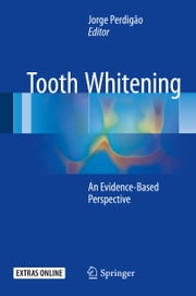 Tooth Whitening - An Evidence-Based Perspective ebook by Jorge Perdigão