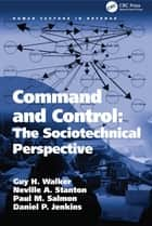 Command and Control: The Sociotechnical Perspective ebook by Guy H Walker, Neville A. Stanton, Daniel P. Jenkins