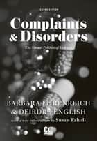 Complaints and Disorders - The Sexual Politics of Sickness ebook by Barbara Ehrenreich, Deirdre English