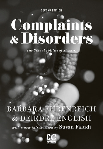 Complaints and Disorders - The Sexual Politics of Sickness ebook by Barbara Ehrenreich,Deirdre English