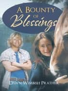 A Bounty of Blessings ebook by Dawn Wimbish Prather
