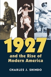 1927 and the Rise of Modern America ebook by Charles Shindo