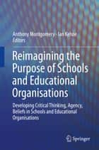 Reimagining the Purpose of Schools and Educational Organisations ebook by Anthony Montgomery,Ian Kehoe