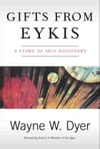 Gifts from Eykis ebook by Wayne W Dyer