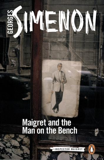 Maigret and the Man on the Bench - Inspector Maigret #41 ebook by Georges Simenon